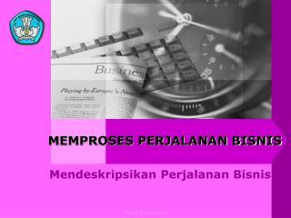 MEMPROSES PERJALANAN BISNIS