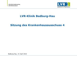 LVR-Klinik Bedburg-Hau Sitzung des Krankenhausausschuss 4