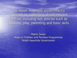 The Welsh Assembly Governments approach to supporting disadvantaged families, including key policies such as childcare,