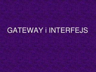 GATEWAY i INTERFEJS