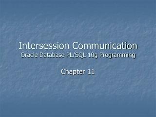 Intersession Communication Oracle Database PL/SQL 10g Programming
