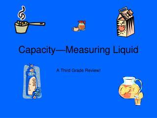 Capacity—Measuring Liquid