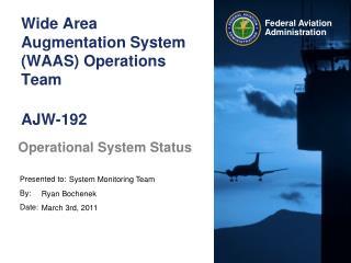 Wide Area Augmentation System (WAAS) Operations Team AJW-192