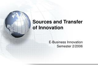 Sources and Transfer  of Innovation