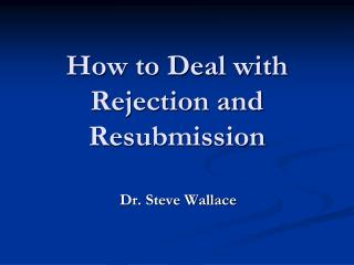How to Deal with Rejection and Resubmission