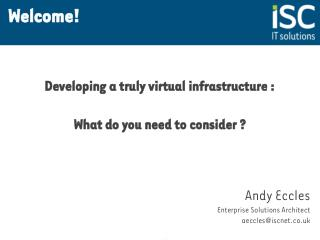 Developing a truly virtual infrastructure : What do you need to consider ?