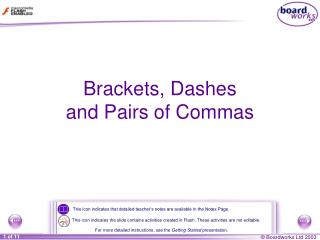 Brackets, Dashes  and Pairs of Commas