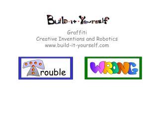 Graffiti Creative Inventions and Robotics build-it-yourself