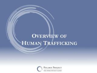 Overview of  Human Trafficking