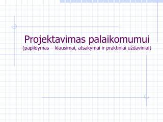 Projektavimas palaikomumui  (papildymas – klausimai, atsakymai ir praktiniai uždaviniai)