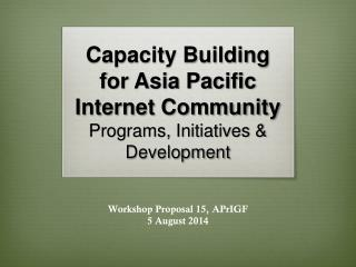 Capacity Building for Asia Pacific Internet Community  Programs, Initiatives & Development