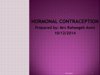 HORMONAL CONTRACEPTION Prepared by: Mrs Raheegeh Awni 10/12/2014