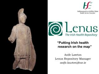 """Putting Irish health research on the map"" Aoife Lawton Lenus Repository Manager"