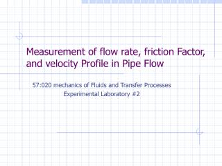 Measurement of flow rate, friction Factor, and velocity Profile in Pipe Flow