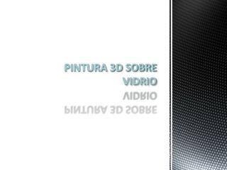 PINTURA 3D SOBRE VIDRIO