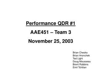 Performance QDR #1 AAE451 – Team 3 November 25, 2003