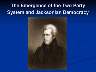 The Emergence of the Two Party System and Jacksonian Democracy