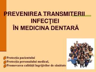 Protecţia pacientului   Protecţia personalului medical,