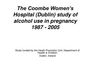 The Coombe Women�s Hospital (Dublin) study of alcohol use in pregnancy 1987 - 2005