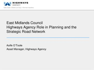 East Midlands Council  Highways Agency Role in Planning and the Strategic Road Network
