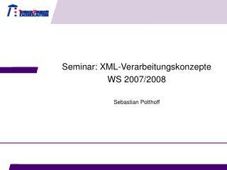 Seminar: XML-Verarbeitungskonzepte WS 2007/2008 Sebastian Potthoff