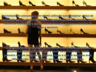 As principais características da sociedade de consumo são as seguintes: