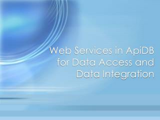 Web Services in ApiDB  for Data Access and Data Integration