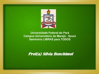 Universidade Federal do Pará Campus Universitário do Marajó - Soure Seminário LIBRAS para TODOS