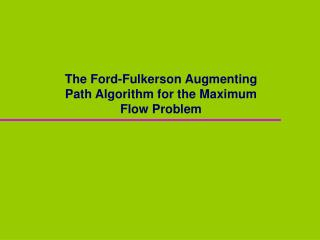 The Ford-Fulkerson Augmenting Path Algorithm for the Maximum Flow Problem