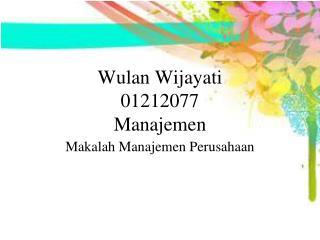 Wulan Wijayati  01212077 Manajemen