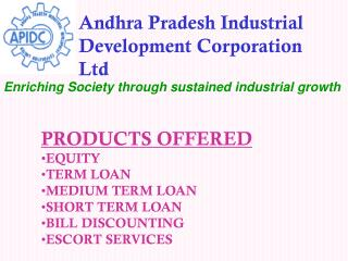 PRODUCTS OFFERED EQUITY  TERM LOAN MEDIUM TERM LOAN SHORT TERM LOAN BILL DISCOUNTING