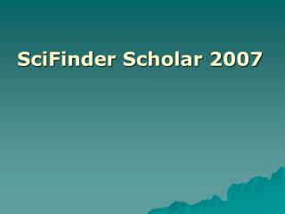 SciFinder Scholar 2007
