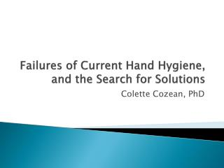 Failures of Current Hand Hygiene, and the Search for Solutions