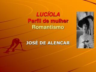 LUCÍOLA Perfil de mulher Romantismo