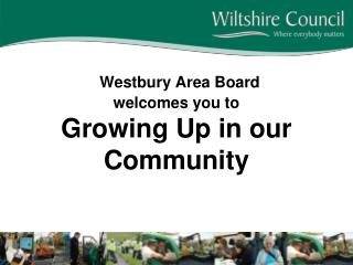 Westbury Area Board  welcomes you to Growing Up in our Community