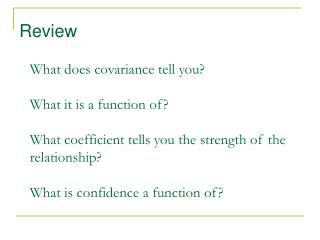 What does covariance tell you  What it is a function of  What coefficient tells you the strength of the relationship  Wh