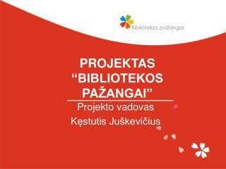 PROJEKTAS �BIBLIOTEKOS P A �ANGAI�