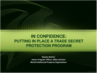 IN CONFIDENCE: PUTTING IN PLACE A TRADE SECRET PROTECTION PROGRAM