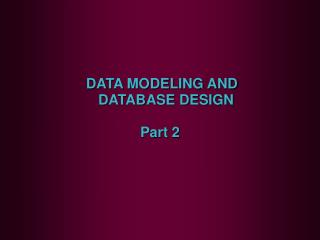 DATA MODELING AND DATABASE DESIGN Part 2
