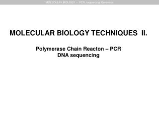 MOLECULAR BIOLOGY  –  PCR, sequencing, Genomics
