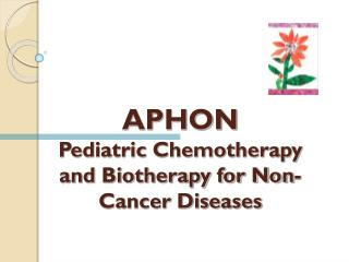 APHON Pediatric Chemotherapy and Biotherapy for Non-Cancer Diseases