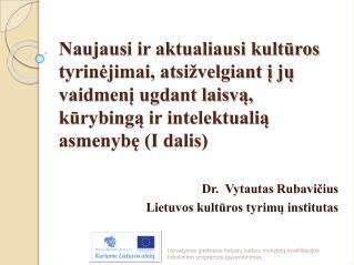 Dr.  Vytautas Rubavičius Lietuvos kultūros tyrimų institutas