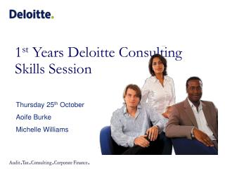 1 st  Years Deloitte Consulting Skills Session