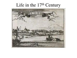 Life in the 17 th  Century