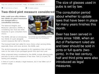 The size of glasses used in pubs is set by law.