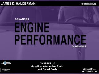 CHAPTER 10 Gasoline, Alternative Fuels,  and Diesel Fuels