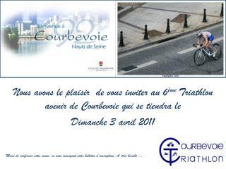 Nous avons le plaisir  de vous inviter au 6 ème  Triathlon avenir de Courbevoie qui se tiendra le