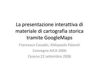 La presentazione interattiva di materiale di cartografia storica tramite GoogleMaps