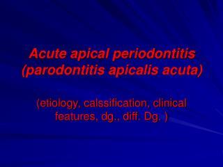 Acute apical periodontitis (parodontitis apicalis acuta)