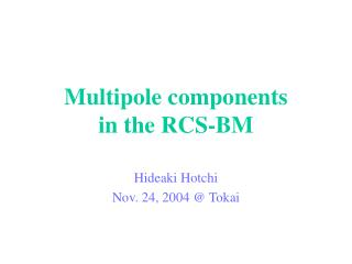 Multipole components in the RCS-BM
